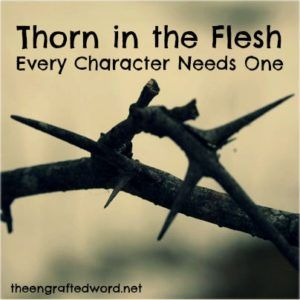 Thorn in the Flesh - Every Character Needs One | The Engrafted Word